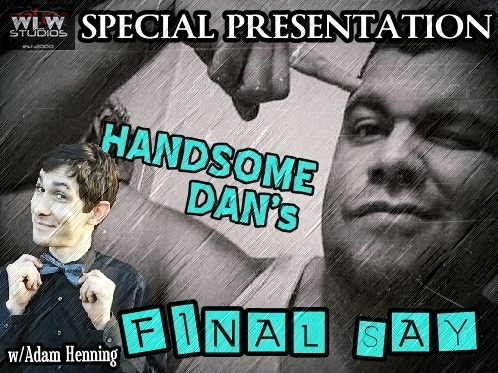 "Handsome Dan's Final Say Ep. 46 ""One Year Anniversary Special with Adam Henning, PLUS, Lucha Underground Review S02:E15"""