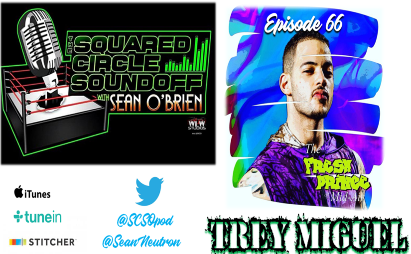 "Squared Circle Sound Off, Ep. 67 ""Trey Miguel"""